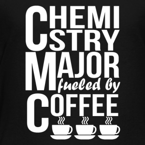 Chemistry Major Fueled By Coffee - Toddler Premium T-Shirt