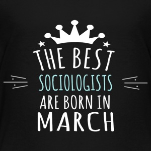 Best SOCIOLOGISTS are born in march - Toddler Premium T-Shirt