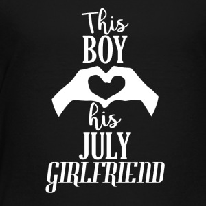 This Boy loves his July Girlfriend - Toddler Premium T-Shirt