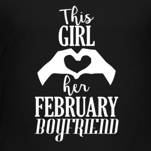 This Girl loves her February Boyfriend - Toddler Premium T-Shirt