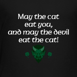 May the cat eat you and may the devil eat the cat - Toddler Premium T-Shirt