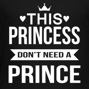 This princess don't need a prince - Toddler Premium T-Shirt