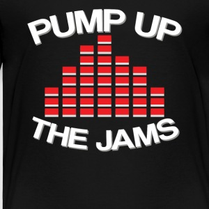 Pump up the jams - Toddler Premium T-Shirt