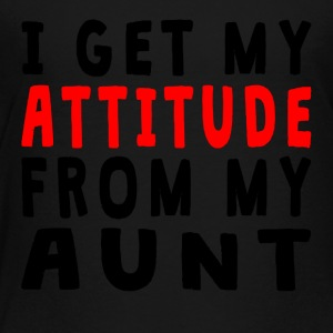 I Get My Attitude From My Aunt - Toddler Premium T-Shirt