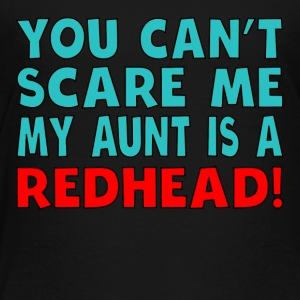 You Can't Scare Me My Aunt Is A Redhead - Toddler Premium T-Shirt