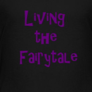Living the fairytale - Toddler Premium T-Shirt