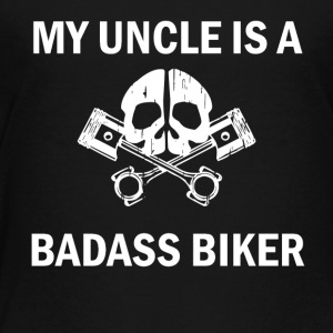 My Uncle Is A Badass Biker - Toddler Premium T-Shirt