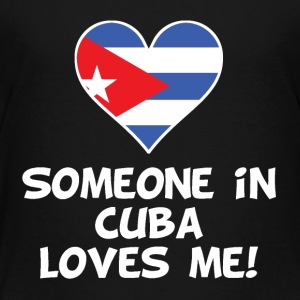 Someone In Cuba Loves Me - Toddler Premium T-Shirt