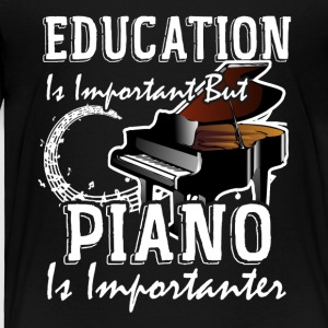 Education Is Important But Piano Is Importanter - Toddler Premium T-Shirt