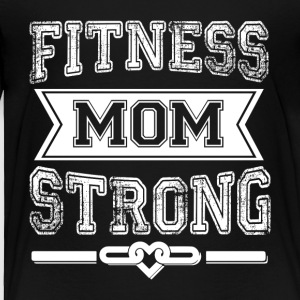 Fitness Mom Strong T Shirt - Toddler Premium T-Shirt