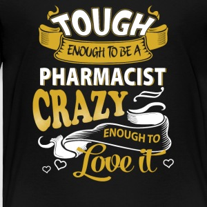 Touch enough to be a pharmacist - Toddler Premium T-Shirt