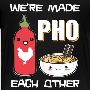 We're made pho each other - Toddler Premium T-Shirt