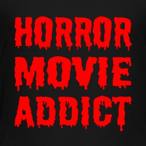 Horror Movie Addict - Toddler Premium T-Shirt