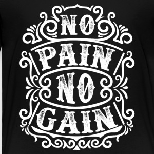 No pain no gain - Toddler Premium T-Shirt