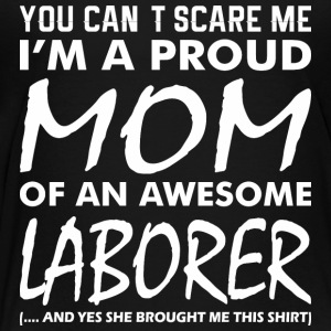 You Cant Scare Me Proud Mom Awesome Laborer - Toddler Premium T-Shirt