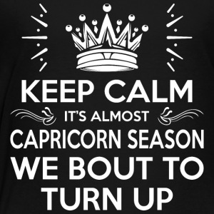 Keep Calm Almost Capricorn Season We Bout Turn Up - Toddler Premium T-Shirt