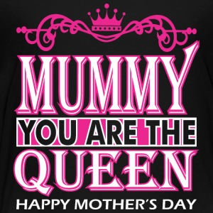 Mummy You Are The Queen Happy Mothers Day - Toddler Premium T-Shirt