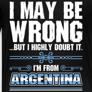 I May Be Wrong Im From Argentina - Toddler Premium T-Shirt
