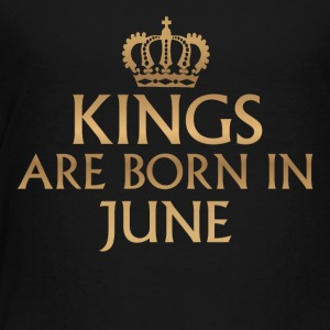 Kings are Born in June - Toddler Premium T-Shirt