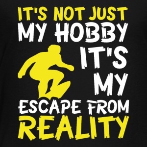 It s Not just my Hobby it s my escape from reality - Toddler Premium T-Shirt