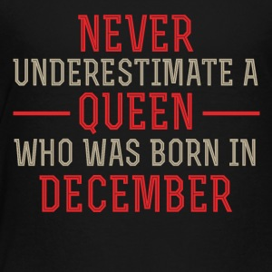 Never Underestimate a Queen born in December - Toddler Premium T-Shirt