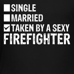 Single Married Taken by a sexy Firefighter - Toddler Premium T-Shirt