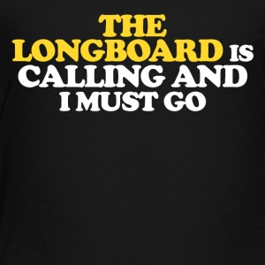 The Longboard is calling and I must go - Toddler Premium T-Shirt