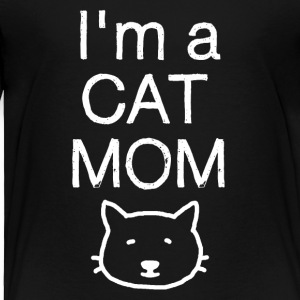 I'm Cat Mom - And i like it that way! - Toddler Premium T-Shirt