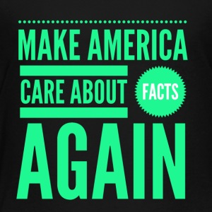 IMG 2132 make America care about facts again - Toddler Premium T-Shirt