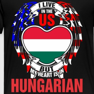 I Live In The Us But My Heart Is In Hungarian - Toddler Premium T-Shirt