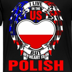 I Live In The Us But My Heart Is In Polish - Toddler Premium T-Shirt