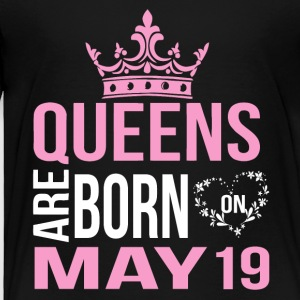 Queens are born on May 19 - Toddler Premium T-Shirt