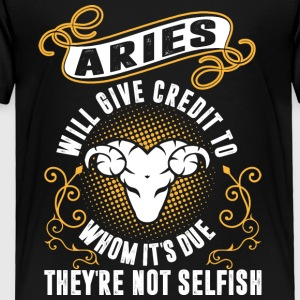 Aries Will Give Credit To Whom Its Due Theyre Not - Toddler Premium T-Shirt