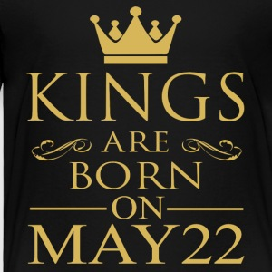 Kings are born on May 22 - Toddler Premium T-Shirt