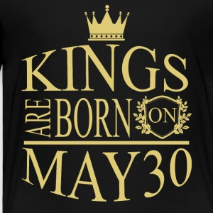 Kings are born on May 30 - Toddler Premium T-Shirt