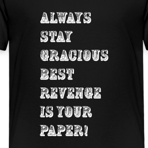 always stay gracious best revenge is your paper_Wh - Toddler Premium T-Shirt