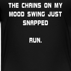 The Chains On My Mood Swing Just Snapped Run. - Toddler Premium T-Shirt