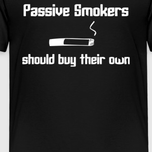 Passive smokers should buy their own - Toddler Premium T-Shirt