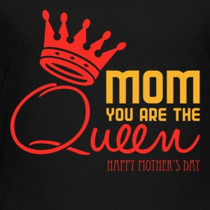 Mom You Are The Queen - Happy Mother's Day - Toddler Premium T-Shirt