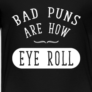 Bad puns are how eye roll - Toddler Premium T-Shirt