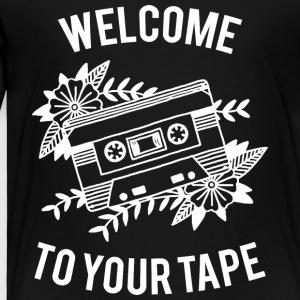 Welcome to your tape - Toddler Premium T-Shirt