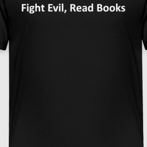 Fight Evil Read Books - Toddler Premium T-Shirt