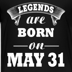 Legends are born on May 31 - Toddler Premium T-Shirt