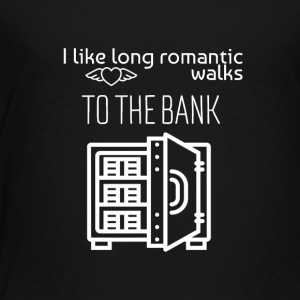 I love long romantic walks to the bank - Toddler Premium T-Shirt