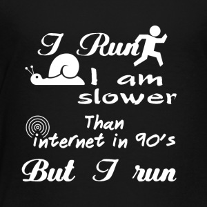 I run I am slower than internet in 90's BUT I RUN - Toddler Premium T-Shirt