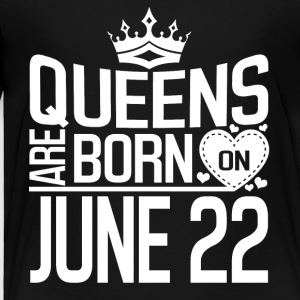 Queens are born on JUNE 22 - Toddler Premium T-Shirt