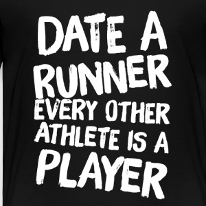 Date a runner every other athlete is a player - Toddler Premium T-Shirt