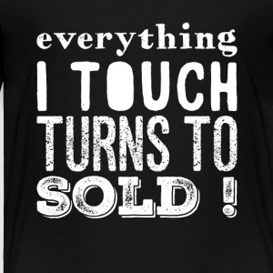 Everything I touch turns to sold - Toddler Premium T-Shirt
