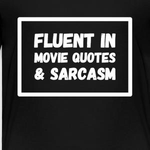 Fluent in movie quote and sarcasm - Toddler Premium T-Shirt