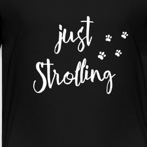 just strolling - Toddler Premium T-Shirt
